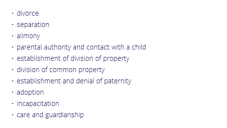 divorce separation alimony parental authority and contact with a child establishment of division of property division of common property establishment and denial of paternity adoption incapacitation care and guardianship